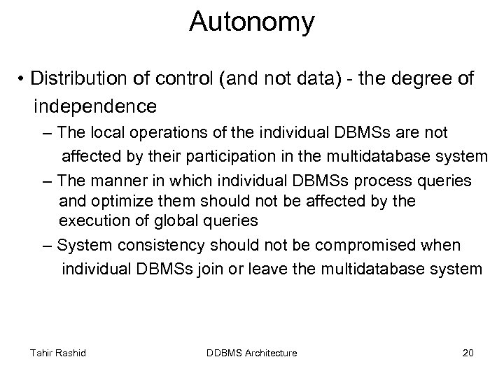 Autonomy • Distribution of control (and not data) - the degree of independence –