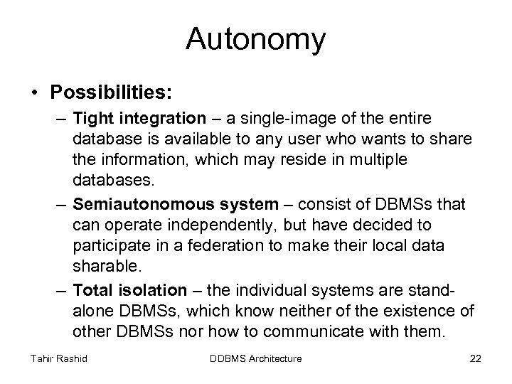 Autonomy • Possibilities: – Tight integration – a single-image of the entire database is