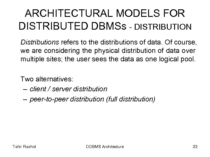 ARCHITECTURAL MODELS FOR DISTRIBUTED DBMSs - DISTRIBUTION Distributions refers to the distributions of data.