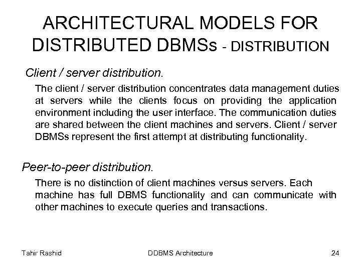 ARCHITECTURAL MODELS FOR DISTRIBUTED DBMSs - DISTRIBUTION Client / server distribution. The client /