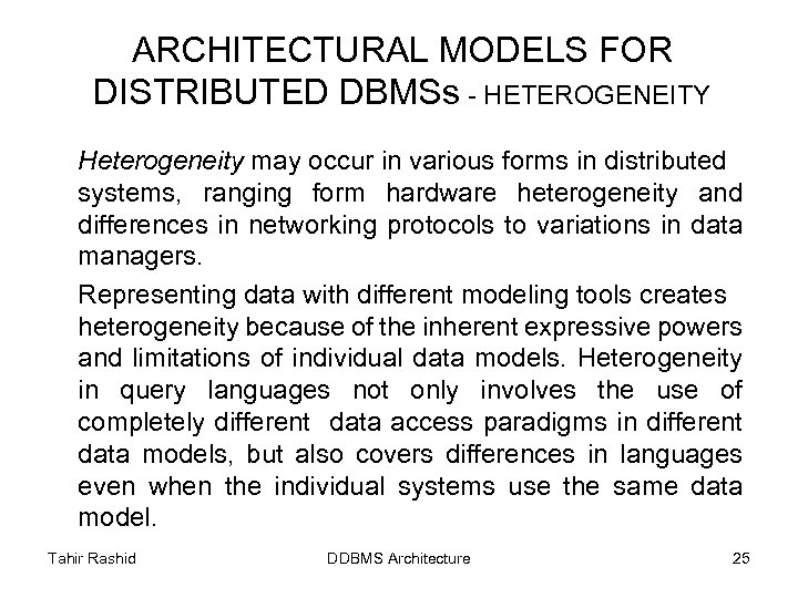 ARCHITECTURAL MODELS FOR DISTRIBUTED DBMSs - HETEROGENEITY Heterogeneity may occur in various forms in