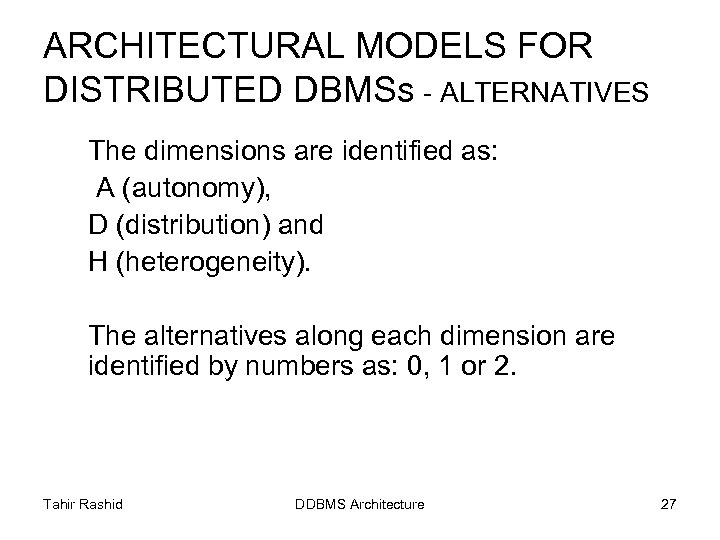 ARCHITECTURAL MODELS FOR DISTRIBUTED DBMSs - ALTERNATIVES The dimensions are identified as: A (autonomy),
