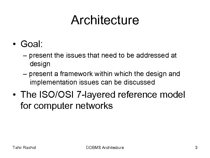 Architecture • Goal: – present the issues that need to be addressed at design