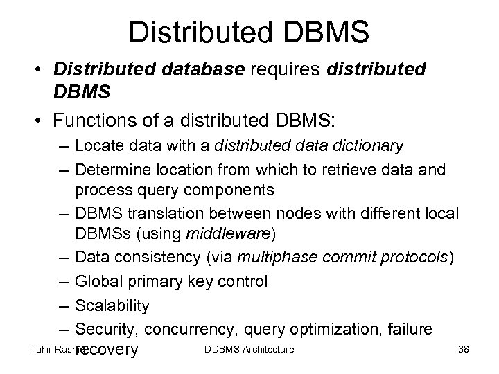 Distributed DBMS • Distributed database requires distributed DBMS • Functions of a distributed DBMS: