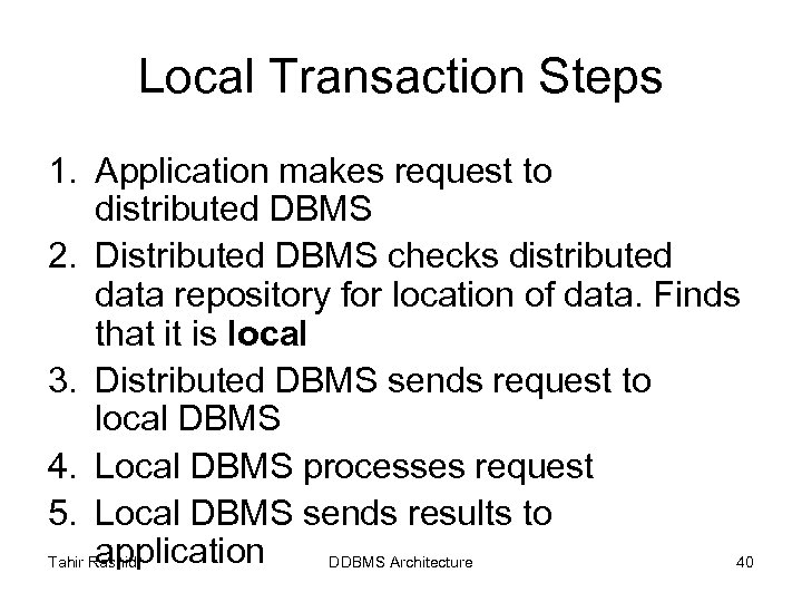 Local Transaction Steps 1. Application makes request to distributed DBMS 2. Distributed DBMS checks