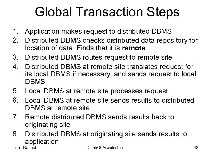 Global Transaction Steps 1. Application makes request to distributed DBMS 2. Distributed DBMS checks