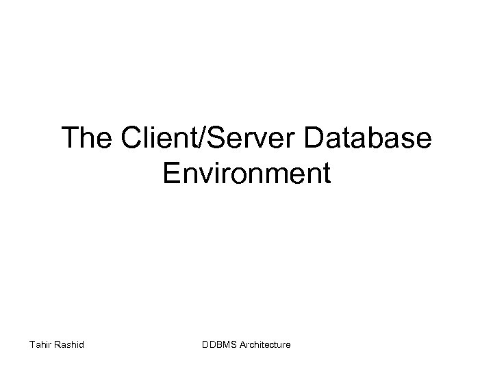 The Client/Server Database Environment Tahir Rashid DDBMS Architecture