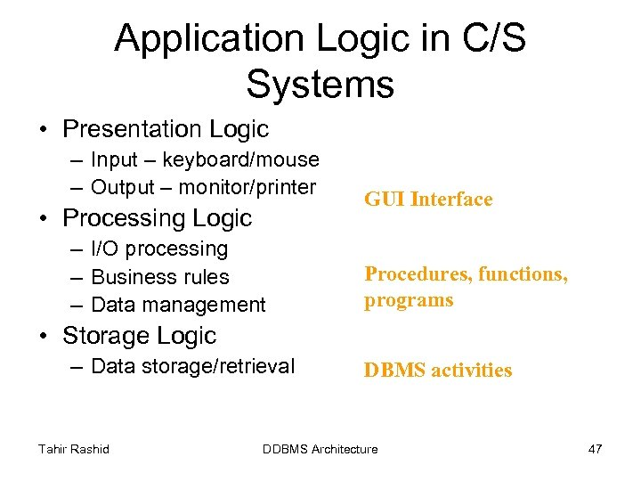 Application Logic in C/S Systems • Presentation Logic – Input – keyboard/mouse – Output