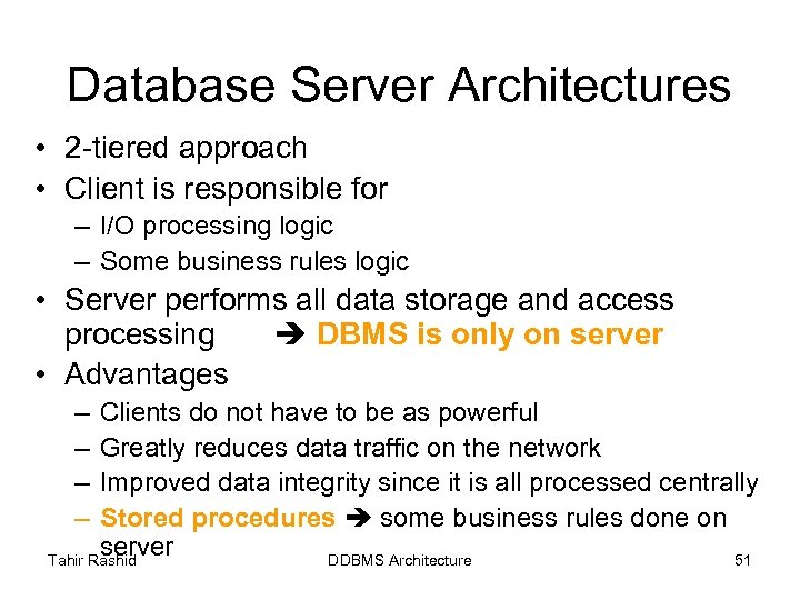 Database Server Architectures • 2 -tiered approach • Client is responsible for – I/O