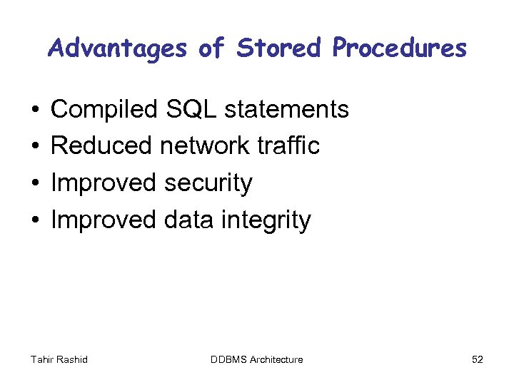 Advantages of Stored Procedures • • Compiled SQL statements Reduced network traffic Improved security