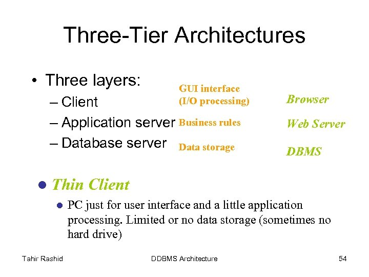 Three-Tier Architectures • Three layers: GUI interface (I/O processing) – Client – Application server