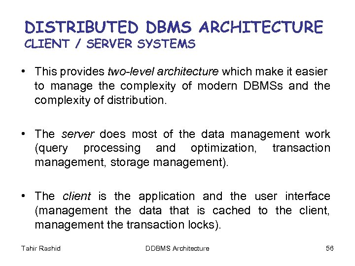 DISTRIBUTED DBMS ARCHITECTURE CLIENT / SERVER SYSTEMS • This provides two-level architecture which make