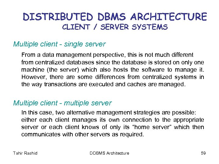 DISTRIBUTED DBMS ARCHITECTURE CLIENT / SERVER SYSTEMS Multiple client - single server From a