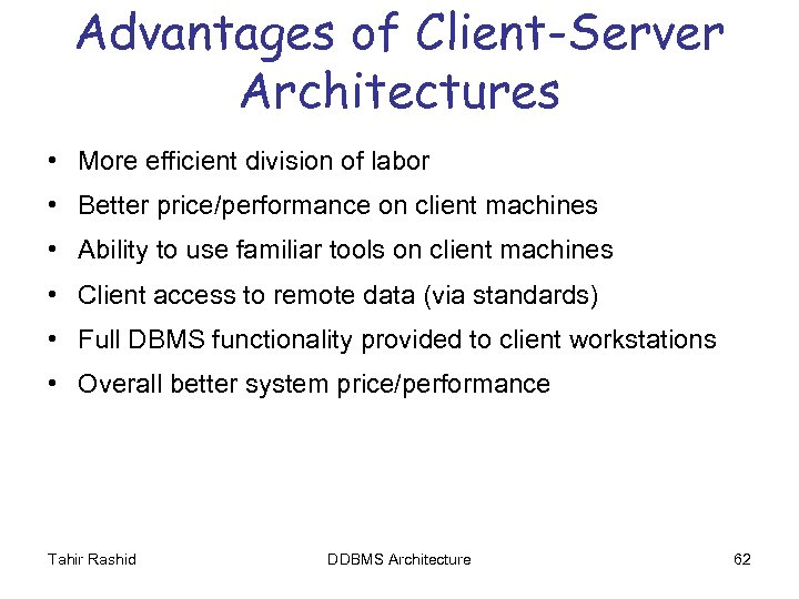 Advantages of Client-Server Architectures • More efficient division of labor • Better price/performance on