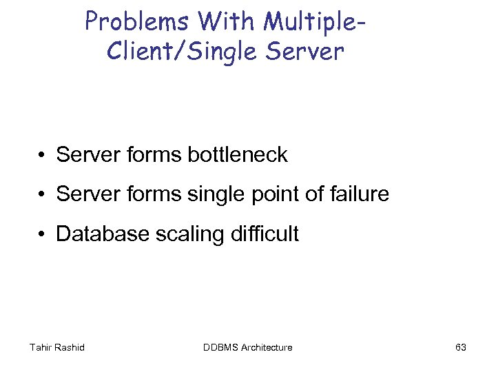 Problems With Multiple. Client/Single Server • Server forms bottleneck • Server forms single point