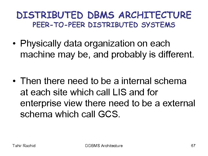 DISTRIBUTED DBMS ARCHITECTURE PEER-TO-PEER DISTRIBUTED SYSTEMS • Physically data organization on each machine may
