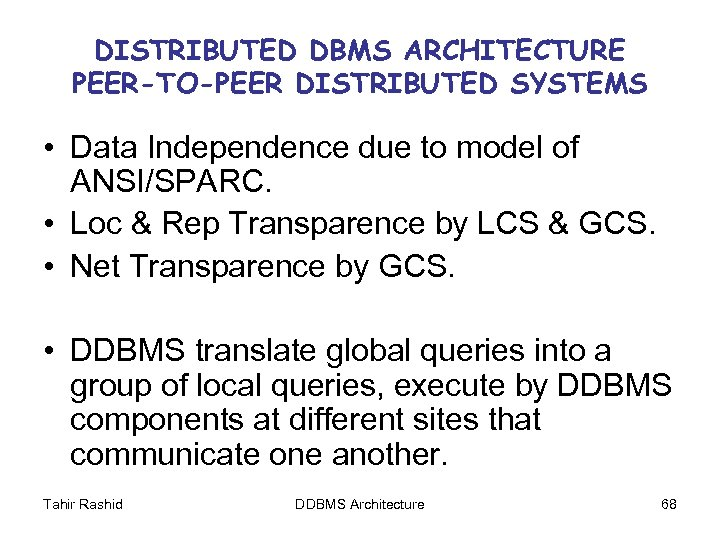 DISTRIBUTED DBMS ARCHITECTURE PEER-TO-PEER DISTRIBUTED SYSTEMS • Data Independence due to model of ANSI/SPARC.