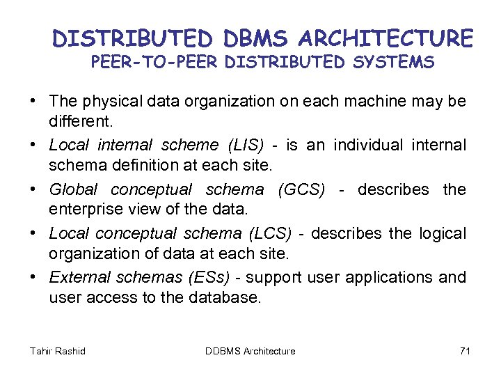 DISTRIBUTED DBMS ARCHITECTURE PEER-TO-PEER DISTRIBUTED SYSTEMS • The physical data organization on each machine