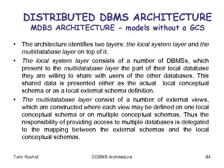 DISTRIBUTED DBMS ARCHITECTURE MDBS ARCHITECTURE - models without a GCS • The architecture identifies
