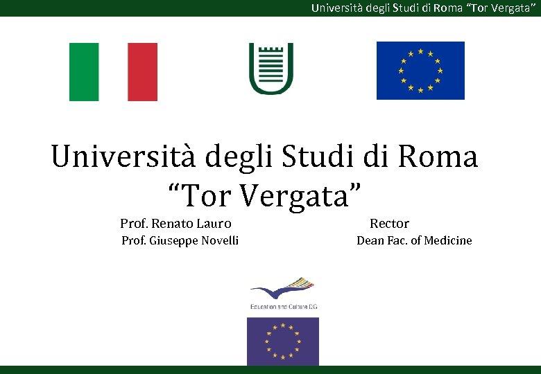 """Università degli Studi di Roma """"Tor Vergata"""" Prof. Renato Lauro Prof. Giuseppe Novelli Rector"""