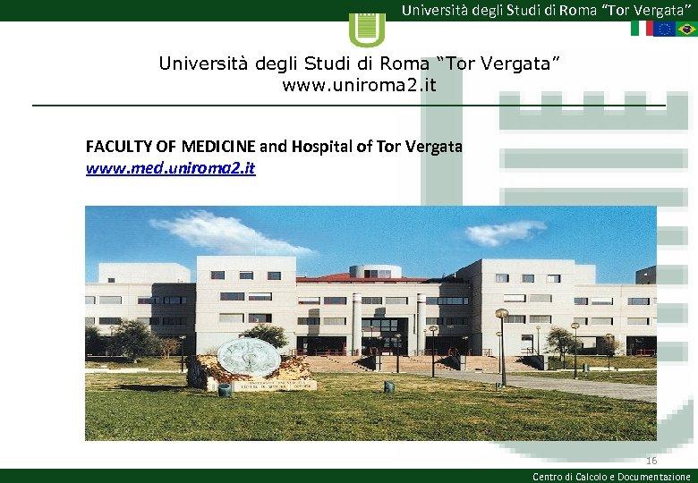 """Università degli Studi di Roma """"Tor Vergata"""" www. uniroma 2. it FACULTY OF MEDICINE"""