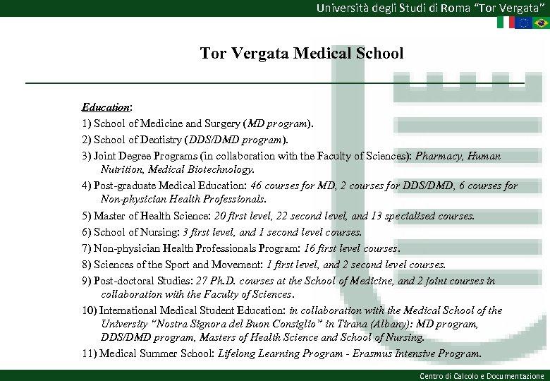 """Università degli Studi di Roma """"Tor Vergata"""" Tor Vergata Medical School Education: 1) School"""