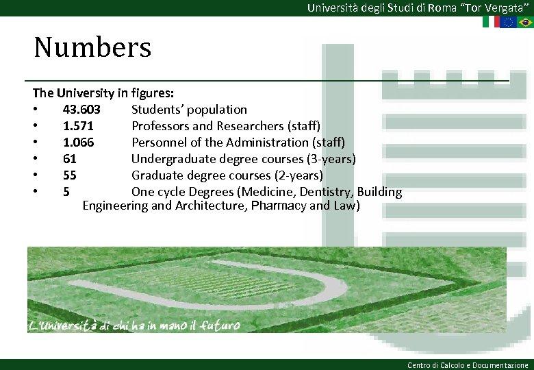 """Università degli Studi di Roma """"Tor Vergata"""" Numbers The University in figures: • 43."""