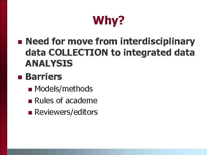 Why? n n Need for move from interdisciplinary data COLLECTION to integrated data ANALYSIS