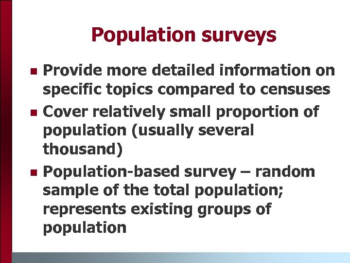 Population surveys n n n Provide more detailed information on specific topics compared to