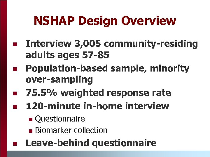 NSHAP Design Overview n n Interview 3, 005 community-residing adults ages 57 -85 Population-based