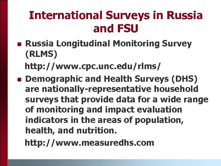 International Surveys in Russia and FSU n n Russia Longitudinal Monitoring Survey (RLMS) http:
