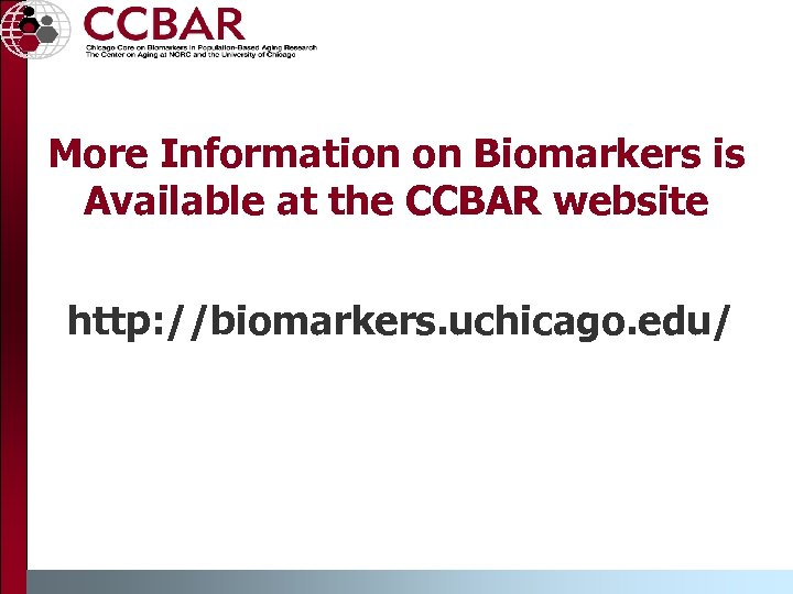More Information on Biomarkers is Available at the CCBAR website http: //biomarkers. uchicago. edu/