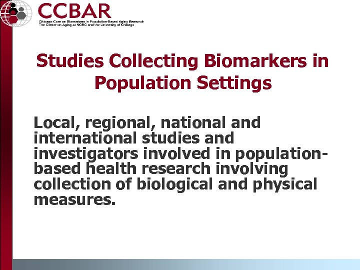 Studies Collecting Biomarkers in Population Settings Local, regional, national and international studies and investigators