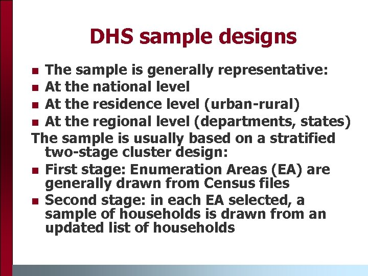 DHS sample designs The sample is generally representative: n At the national level n