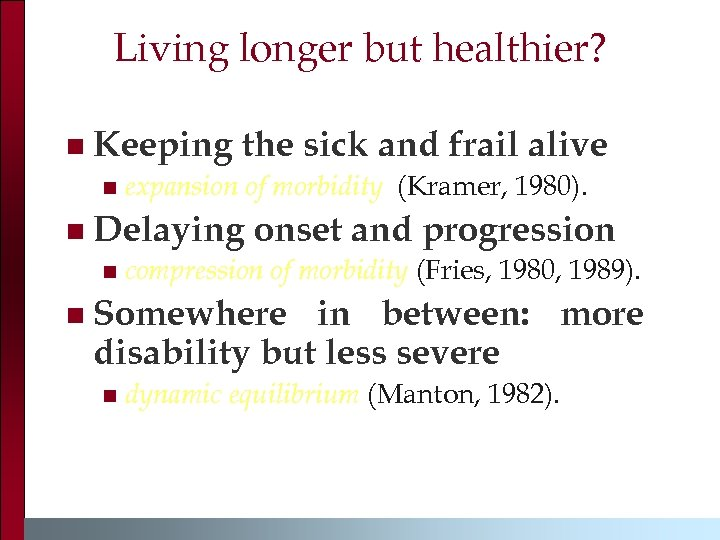 Living longer but healthier? n Keeping the sick and frail alive n n Delaying