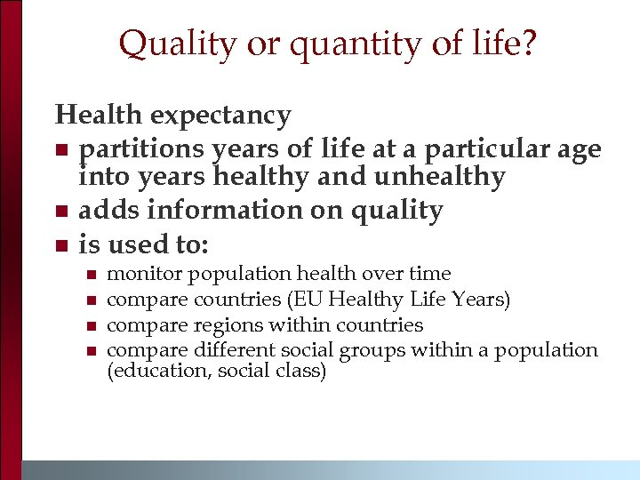 Quality or quantity of life? Health expectancy n partitions years of life at a