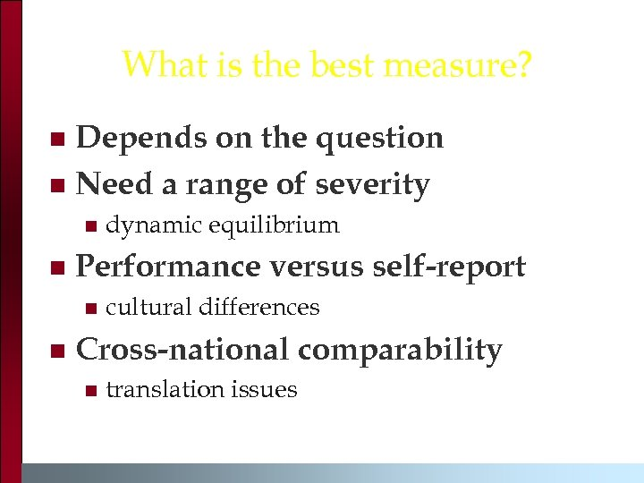 What is the best measure? Depends on the question n Need a range of