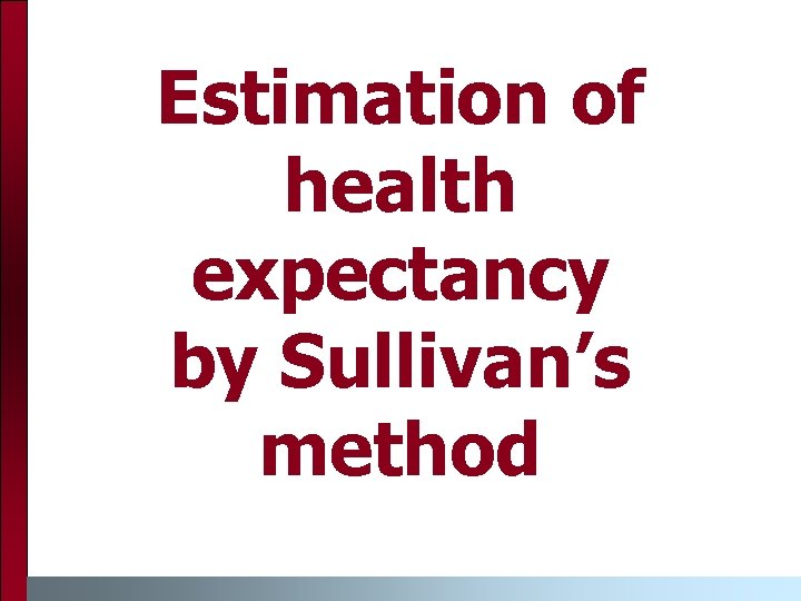 Estimation of health expectancy by Sullivan's method