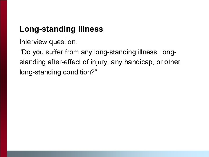 "Long-standing illness Interview question: ""Do you suffer from any long-standing illness, longstanding after-effect of"