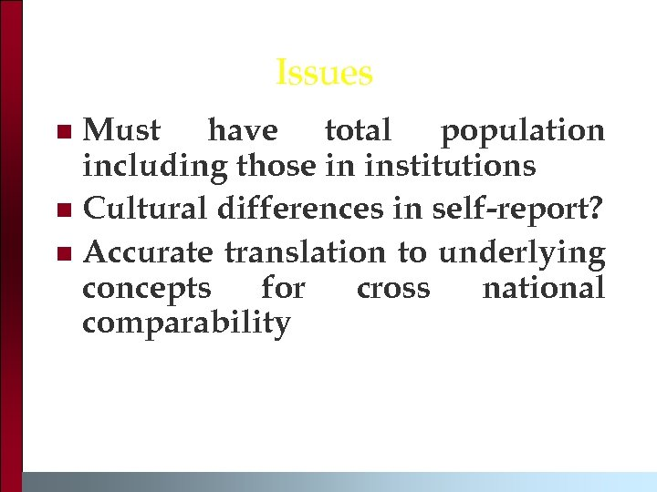 Issues Must have total population including those in institutions n Cultural differences in self-report?