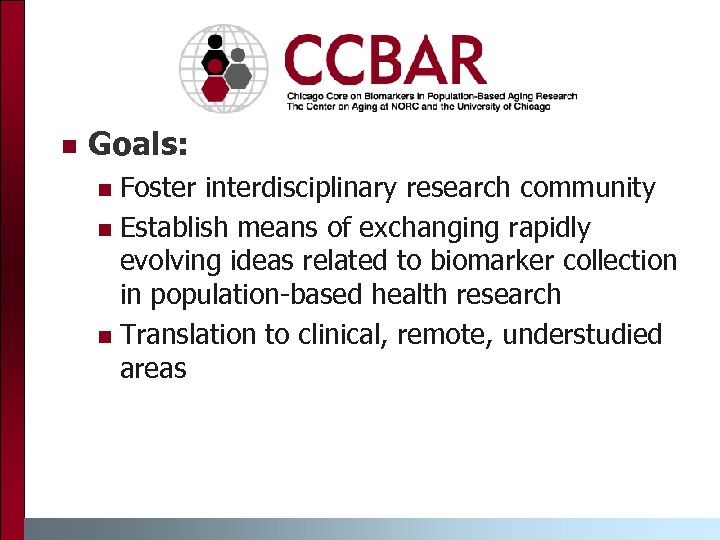n Goals: Foster interdisciplinary research community n Establish means of exchanging rapidly evolving ideas