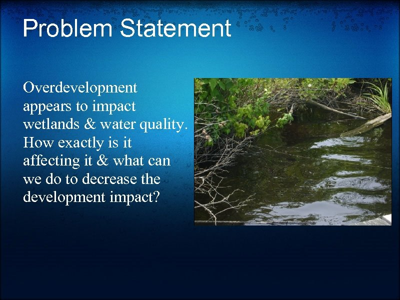 Problem Statement Overdevelopment appears to impact wetlands & water quality. How exactly is it