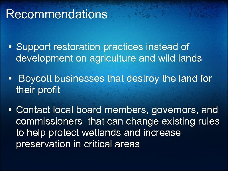 Recommendations • Support restoration practices instead of development on agriculture and wild lands •
