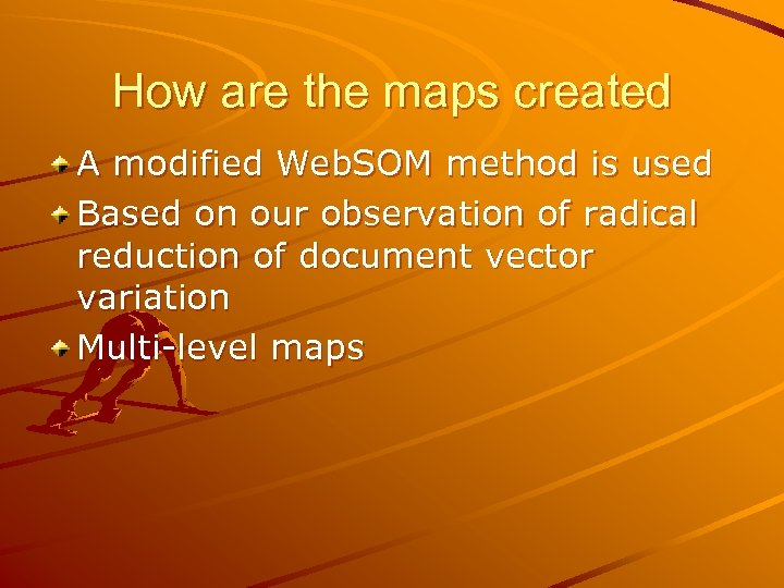 How are the maps created A modified Web. SOM method is used Based on