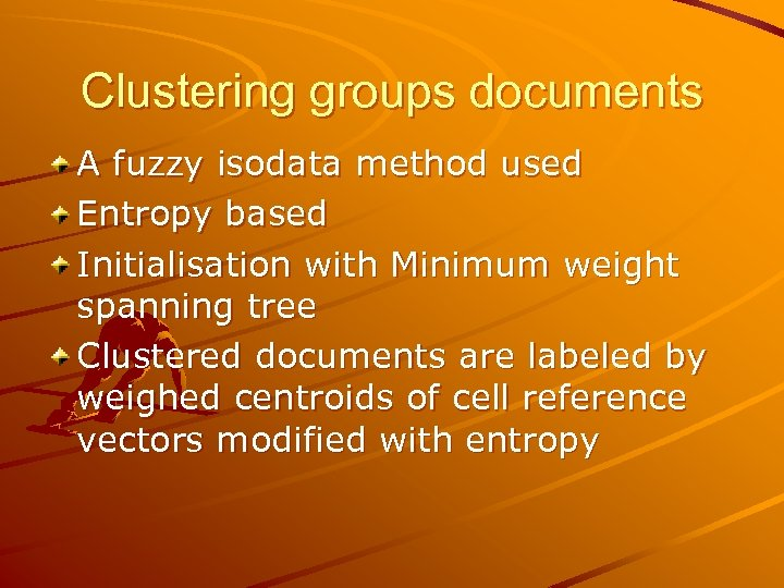 Clustering groups documents A fuzzy isodata method used Entropy based Initialisation with Minimum weight