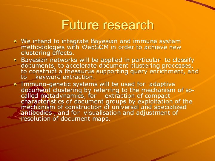 Future research We intend to integrate Bayesian and immune system methodologies with Web. SOM