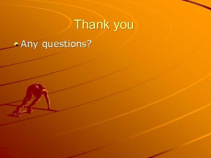 Thank you Any questions?