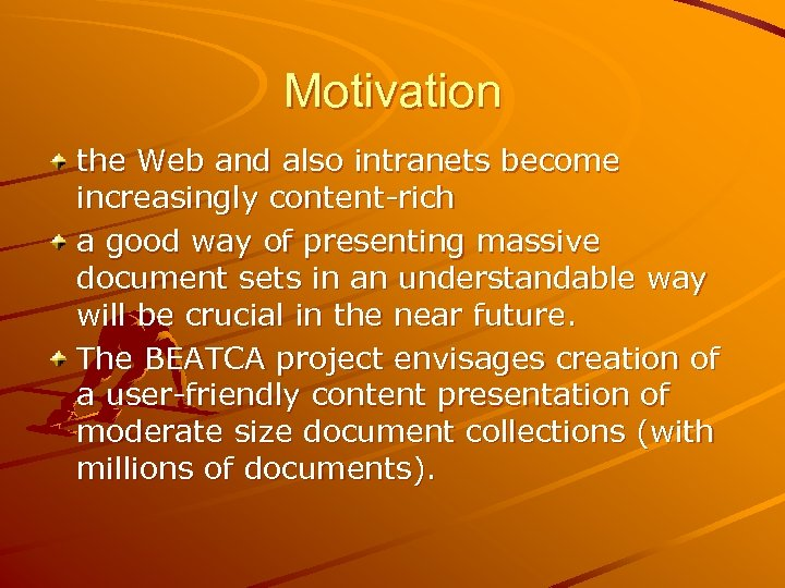 Motivation the Web and also intranets become increasingly content-rich a good way of presenting
