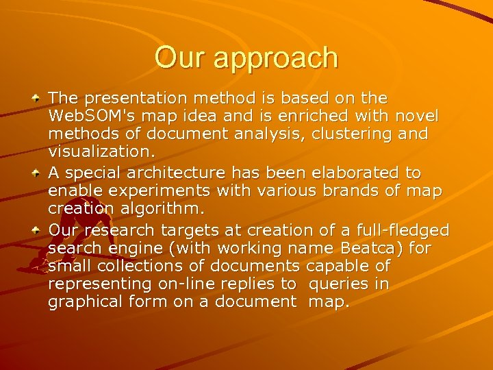 Our approach The presentation method is based on the Web. SOM's map idea and