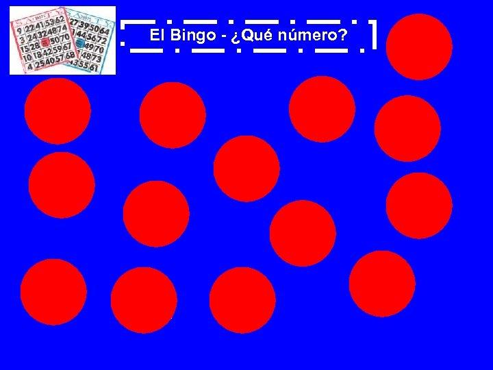1 El Bingo - ¿Qué número? 47 12 70 60 38 27 51 99